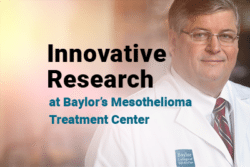 Innovative Research at Baylor's Mesothelioma Treatment Center with image of Dr. David Sugarbaker