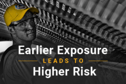 Image of industrial worker. Font reads Earlier Exposure Leads To Higher Risk.