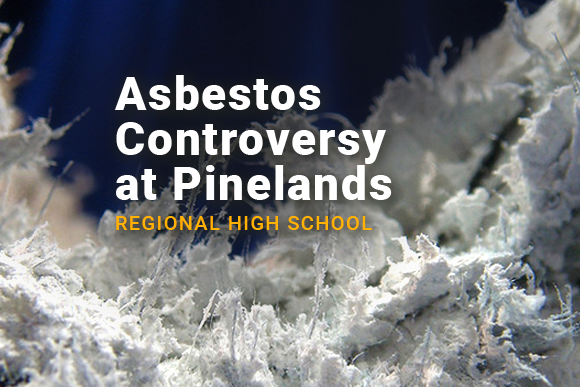 Image of asbestos debris. Image reads: Asbestos Controversy at Pinelands Regional High School