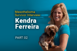 Image of Kendra Ferreira holding a puppy. Image reads: Mesothelioma Survivor Interview: Kendra Ferreira Part:02