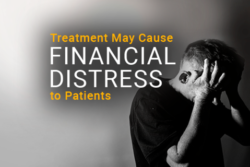 Image of a person that is stressed out. Image reads: Treatment May Cause Financial Distress to Patients